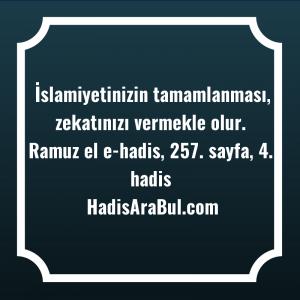 İslamiyetinizin tamamlanması, zekatınızı vermekle ... ile başlayan hadis