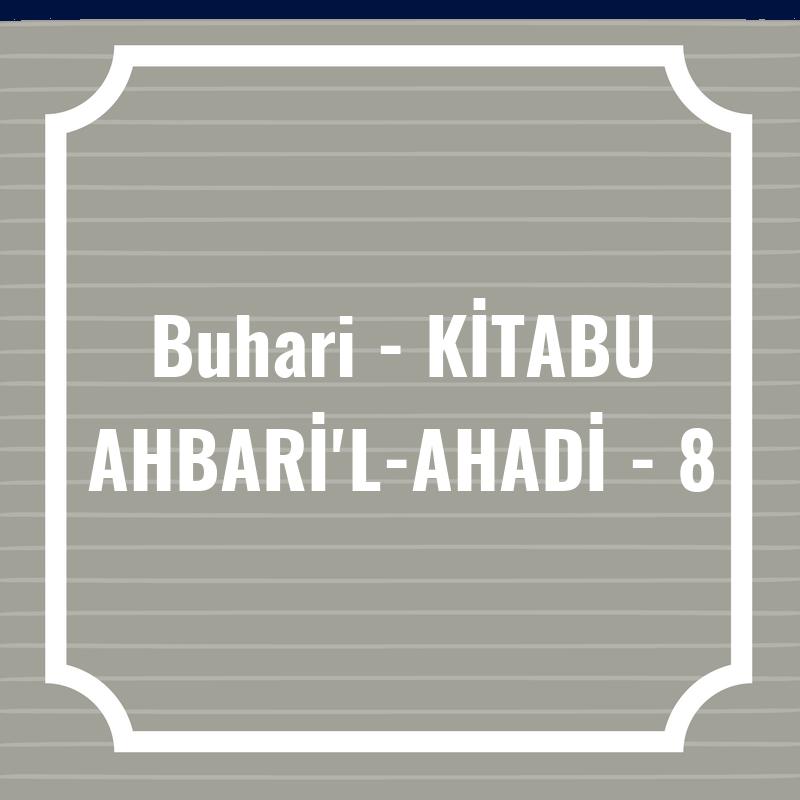 Buhari - KİTABU AHBARİ'L-AHADİ - 8