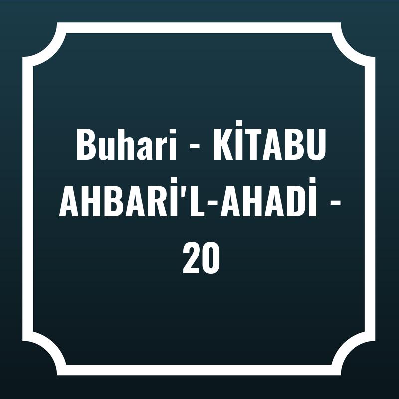 Buhari - KİTABU AHBARİ'L-AHADİ - 20