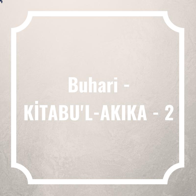 Buhari - KİTABU'L-AKIKA - 2
