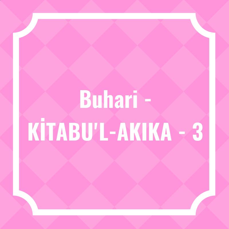 Buhari - KİTABU'L-AKIKA - 3