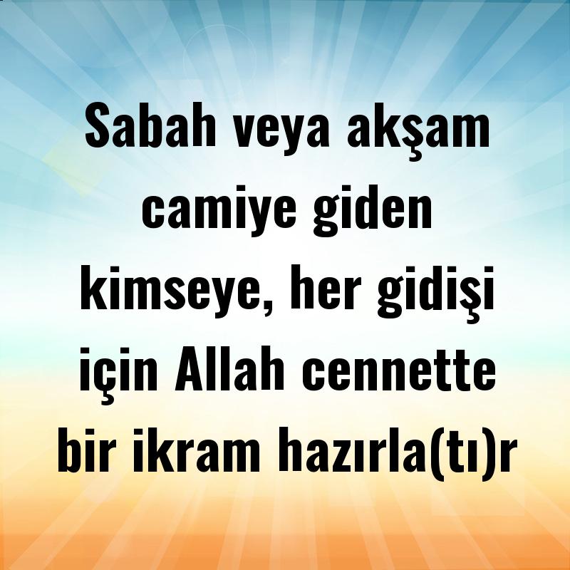 Sabah veya akşam camiye giden kimseye, her gidişi için Allah cennette bir ikram hazırla(tı)r