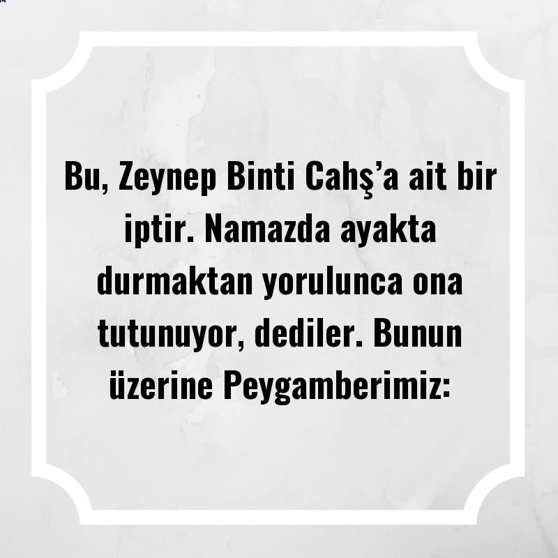 Bu, Zeynep Binti Cahş'a ait bir iptir. Namazda ayakta durmaktan yorulunca ona tutunuyor, dediler. Bunun üzerine Peygamberimiz: