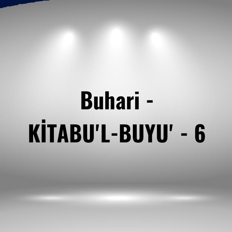 Buhari - KİTABU'L-BUYU' - 6