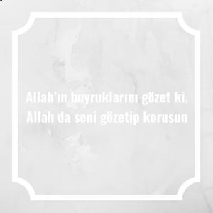 Allah'ın buyruklarını gözet ki, Allah da seni gözetip korusun